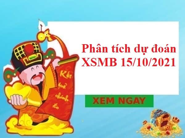 Phân tích dự đoán XSMB 15/10/2021 thứ 6