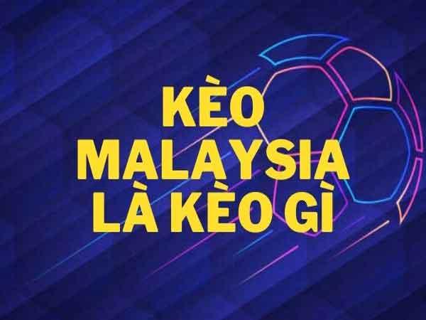 Kèo Malaysia là gì? Cách tính tỷ lệ Malaysia hiệu quả nhất